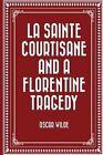 La Sainte Courtisane and a Florentine Tragedy by Oscar Wilde (Paperback / softback, 2015)