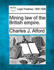 Mining Law of the British Empire. by Charles J Alford (Paperback / softback, 2010)