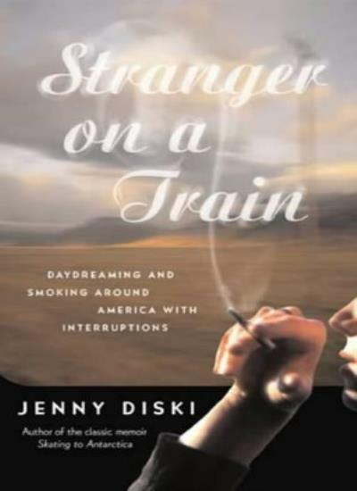 Stranger On A Train: Daydreaming and Smoking Around America,Je ,.9781860498916