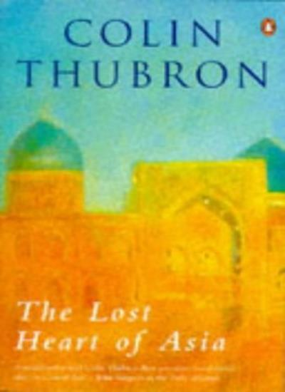 The Lost Heart of Asia,Colin Thubron