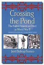 CROSSING THE POND: THE NATIVE AMERICAN EFFORT IN WORLD WAR II, NEW in SHRINKWRAP