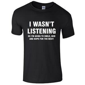 I-WASN-039-T-LISTENING-Mens-T-Shirt-S-3XL-Funny-Printed-Rude-Joke-Top-Novelty-Black