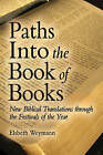 Paths into the Book of Books: New Biblical Translations Through the Festivals of the Year by Elsbeth Weymann (Paperback, 2015)