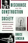 Discourse and the Construction of Society : Comparative Studies of Myth, Ritual, and Classification by Bruce Lincoln (1992, Paperback)
