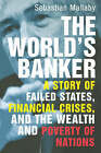 The World's Banker: A Story of Failed States, Financial Crises, and the Wealth and Poverty of Nations by Sebastian Mallaby (Paperback, 2006)