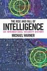 The Rise and Fall of Intelligence: An International Security History by Michael Warner (Hardback, 2014)