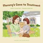 Mommy's Gone to Treatment by Denise D. Crosson (Paperback, 2008)