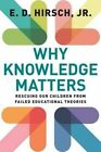 Why Knowledge Matters: Rescuing Our Children from Failed Educational Theories by E. D. Hirsch (Paperback, 2016)