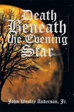 Death Beneath the Evening Star by John Wesley Anderson Jr (2013, Paperback)
