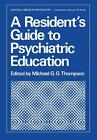 A Resident's Guide to Psychiatric Education (2012, Taschenbuch)