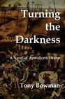 Turning the Darkness by Tony Bowman (Paperback / softback, 2014)