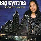 Don't Hate * by Big Cynthia (CD, Jun-2008, Hearon Records)