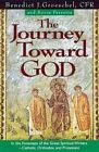 The Journey Toward God: Following in the Footsteps of the Great Spiritual Writers - Catholic, Protestant and Orthodox by Fr Benedict J Groeschel, MR Kevin Perrotta (Paperback / softback, 2000)