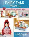 Fairy Tale Sewing: 20 Whimsical Toys, Dolls and Softies by Heidi Boyd (Paperback, 2015)
