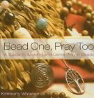 Bead One, Pray Too : A Guide to Making and Using Prayer Beads by Kimberly Winston (2008, Hardcover)