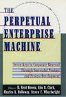 The Perpetual Enterprise Machine: Seven Keys to Corporate Renewal Through Successful Product and Process Development by Steven C. Wheelwright, H.Kent Bowen, Charles A. Holloway, Kim B. Clark (Hardback, 1994)