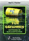 Was für Gefahren - Entfesselte Nuklear-Technik von Karl C. Fischer (2016, Taschenbuch)