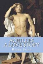Achilles: A Love Story- A Novel of the Trojan War