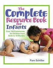 The Complete Resource Book for Infants : Over 700 Experiences for Children from Birth to 18 Months by Pam Schiller (2005, Paperback)