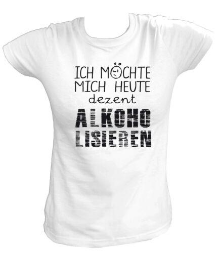 Damen T-Shirt Ich Möchte Mich Heute Dezent ALKOHOLISIEREN Funshirt Fun Spaß