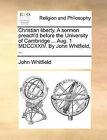 Christian Liberty. a Sermon Preach'd Before the University of Cambridge ... Aug. 1 MDCCXXIV. by John Whitfield, ... by John Whitfield (Paperback / softback, 2010)