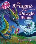 My Little Pony: The Dragons on Dazzle Island by Mary Jane Begin (Hardback, 2016)