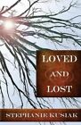 Loved and Lost by Stephanie Kusiak (Paperback / softback, 2014)