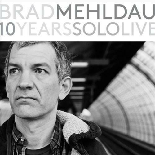 BRAD MEHLDAU - 10 YEARS SOLO LIVE NEW CD