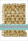 Franz West schrieb. Texte von 1975 - 2010 von Franz West (2011, Kunststoffeinband)