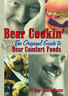 Bear Cookin': The Original Guide to Bear Comfort Foods by P. J. Gray, Stanley Hunter (Paperback, 2003)