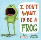 I Don't Want to be a Frog by Dev Petty, Mike Boldt (Hardback, 2015)