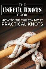 Escape, Evasion and Survival: The Useful Knots Book : How to Tie the 25+ Most...