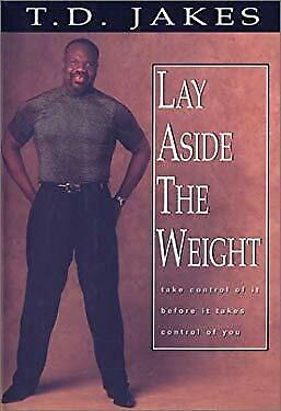 Lay Aside the Weight : Take Control of It Before It Takes Control of You