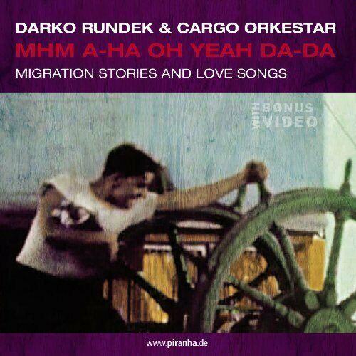 Darko Rundek Mhm a-ha oh yeah da-da (2006, & Cargo Orkestar)  [CD]