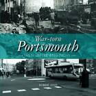 War-Torn Portsmouth: Then, After and Now by Robert Hind (Paperback, 2016)