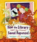 How the Library (Not the Prince) Saved Rapunzel by Wendy Meddour (Hardback, 2014)