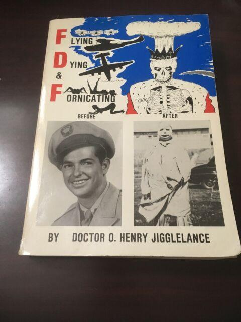 Flying, dying & fornicating by Doctor O. Henry Jigglelance, SC 1989 White Light
