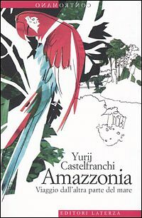 Amazzonia - Yurij Castelfranchi - Ed. Laterza