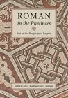 Roman in the Provinces: Art on the Periphery of Empire by McMullen Museum of Art (Paperback, 2014)