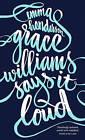 Grace Williams Says it Loud by Emma Henderson (Hardback, 2010)
