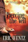 Piercing the Veil by Eric Wentz (Paperback / softback, 2009)