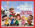 Peanuts Movie: Charlie Brown Is Not a Quitter! by Charles Schulz (2015, Picture Book)