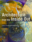 Architecture from the Inside Out: From the Body, the Senses, the Site and the Community by R. Bianca Lepori, Karen A. Franck (Paperback, 2007)