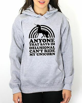 100% Wahr Anyone That Says Im Delusional Cant Ride My Unicorn Hoodie Hoody Men Women Kids Gute QualitäT