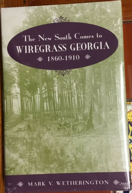 The New South Comes To Wire grass Georgia 1860-1910 by Mark V Wetherington HC+DJ
