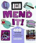 Mend It!: 400 Easy Repairs for Everyday Items by Sian Berry (Paperback, 2009)