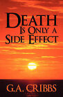 Death Is Only a Side Effect by G A Cribbs (Paperback / softback, 2009)