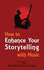 How to Enhance Your Storytelling with Music by Abimbola Gbemi Alao (2016,...