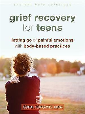 Grief Recovery for Teens. Letting Go of Painful Emotions with BodyBased Practic