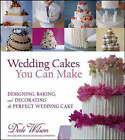 Wedding Cakes You Can Make: Designing, Baking, and Decorating the Perfect Wedding Cake by Dede Wilson (Hardback, 2005)